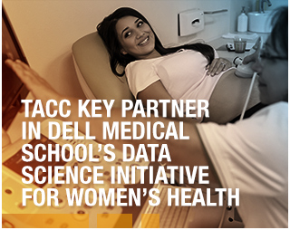 TACC KEY PARTNER IN DELL MEDICAL SCHOOL'S DATA SCIENCE INITIATIVE FOR WOMEN'S HEALTH