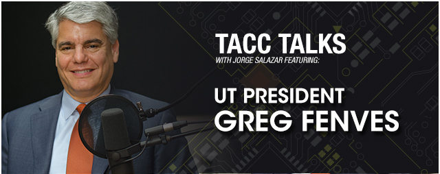 PODCAST - UT PRESIDENT GREG FENVES ON STAMPEDE2 SUPERCOMPUTER