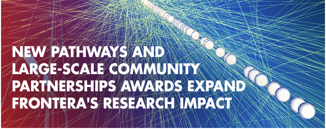 NEW PATHWAYS AND LARGE-SCALE COMMUNITY PARTNERSHIPS AWARDS EXPAND FRONTERA'S RESEARCH IMPACT